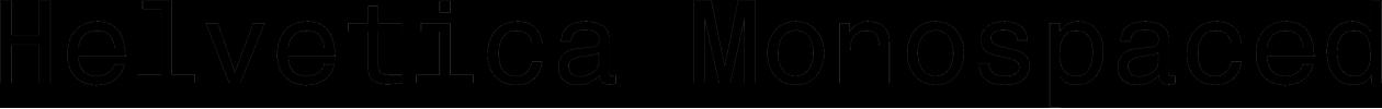 Helvetica Monospace